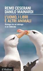 Remo Ceserani-Danilo Mainardi, L'uomo, i libri e altri animali
